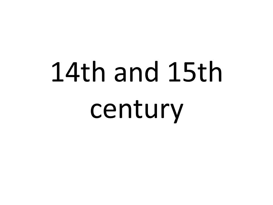 14th and 15th century