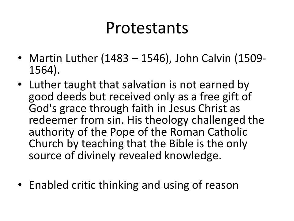 Protestants Martin Luther (1483 – 1546), John Calvin (1509-1564).