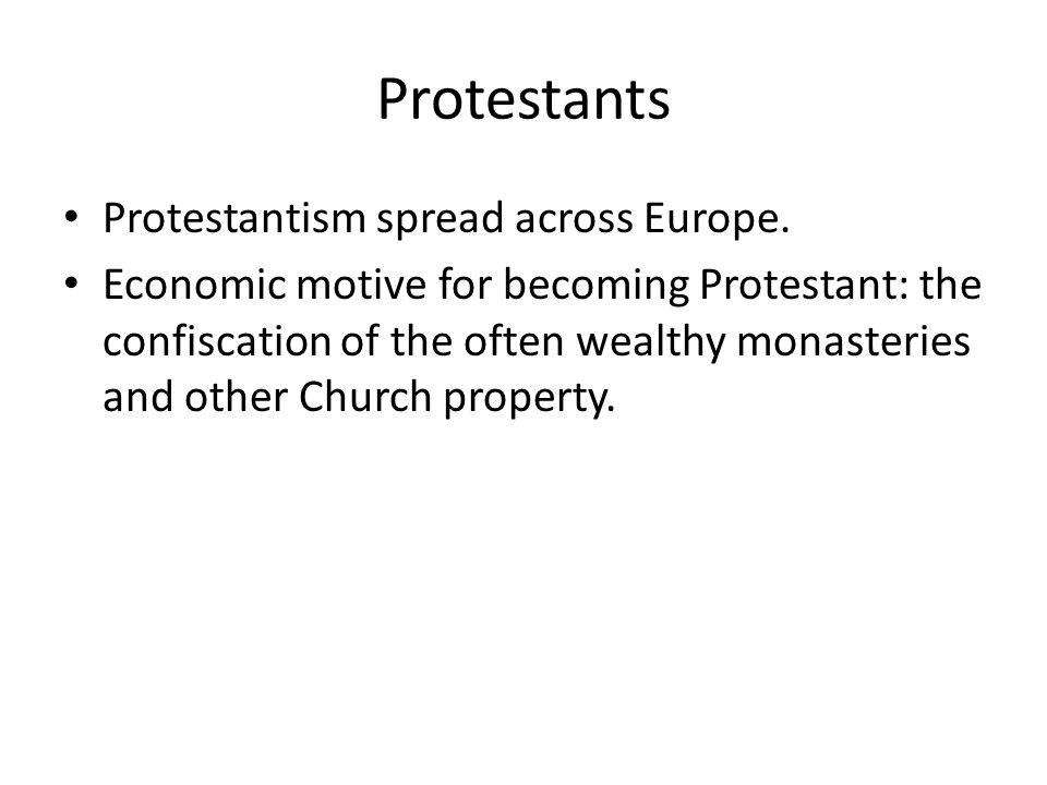 Protestants Protestantism spread across Europe.