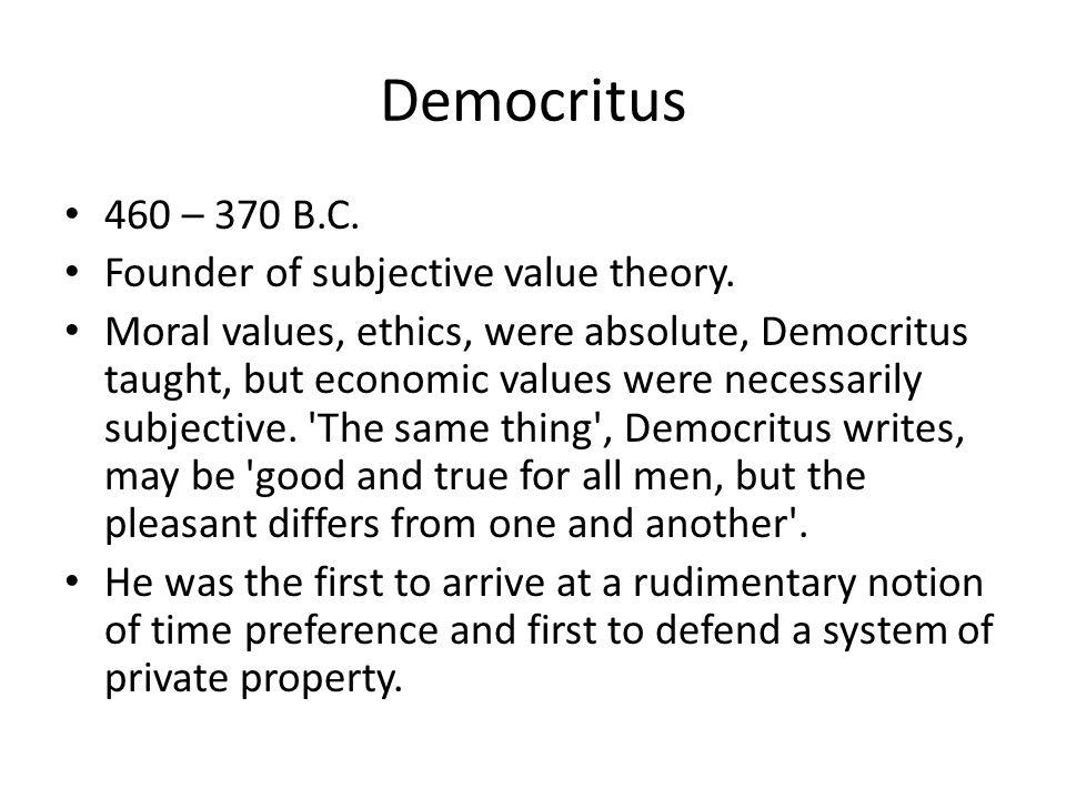 Democritus 460 – 370 B.C. Founder of subjective value theory.