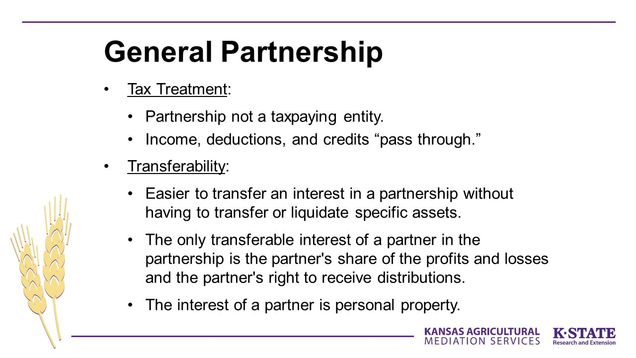 General Partnership Tax Treatment: Partnership not a taxpaying entity.