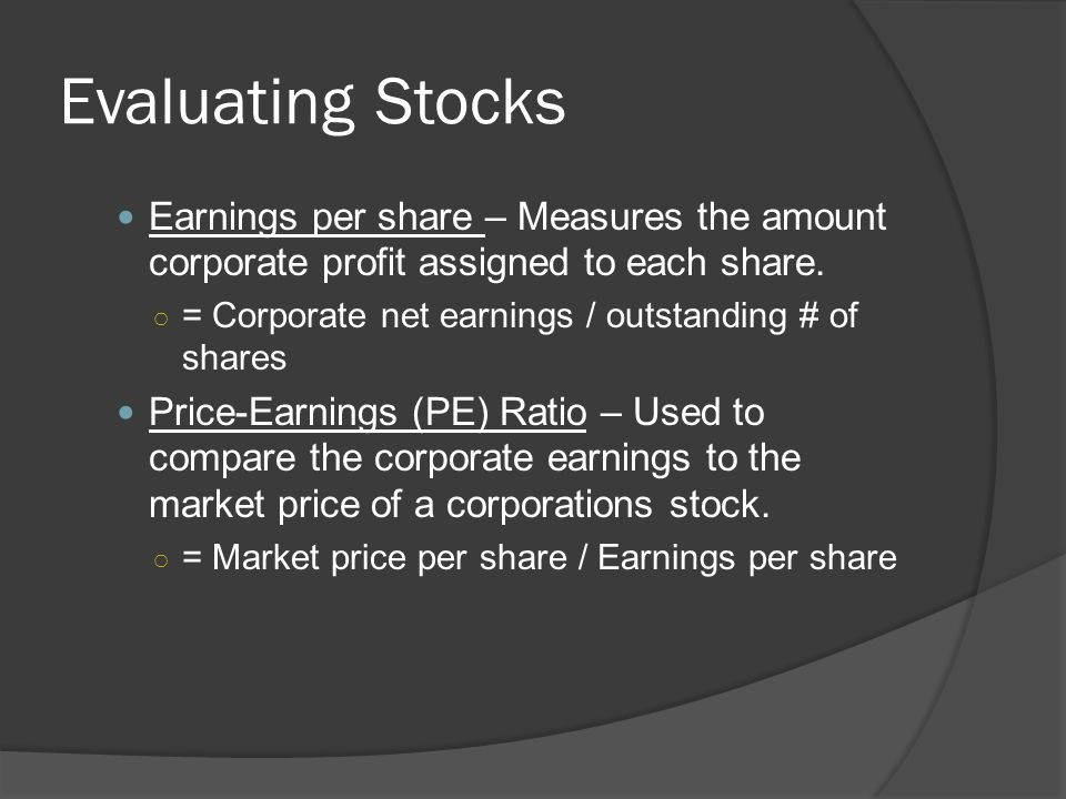 Evaluating Stocks Earnings per share – Measures the amount corporate profit assigned to each share.