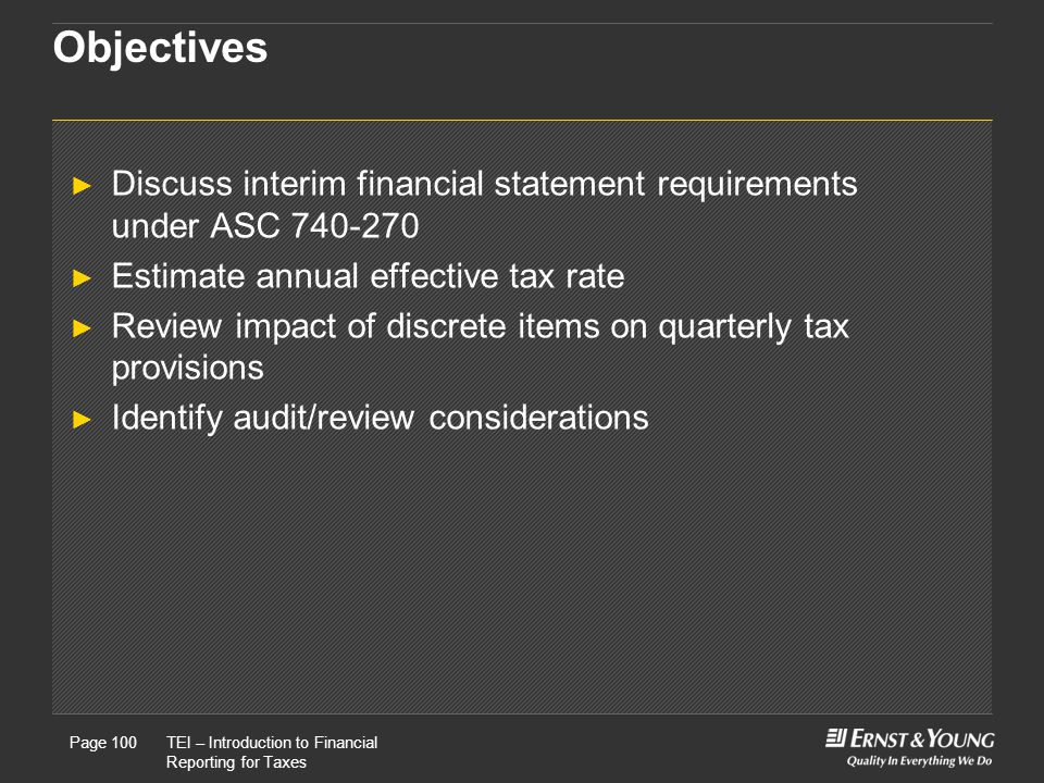 Objectives Discuss interim financial statement requirements under ASC 740-270. Estimate annual effective tax rate.