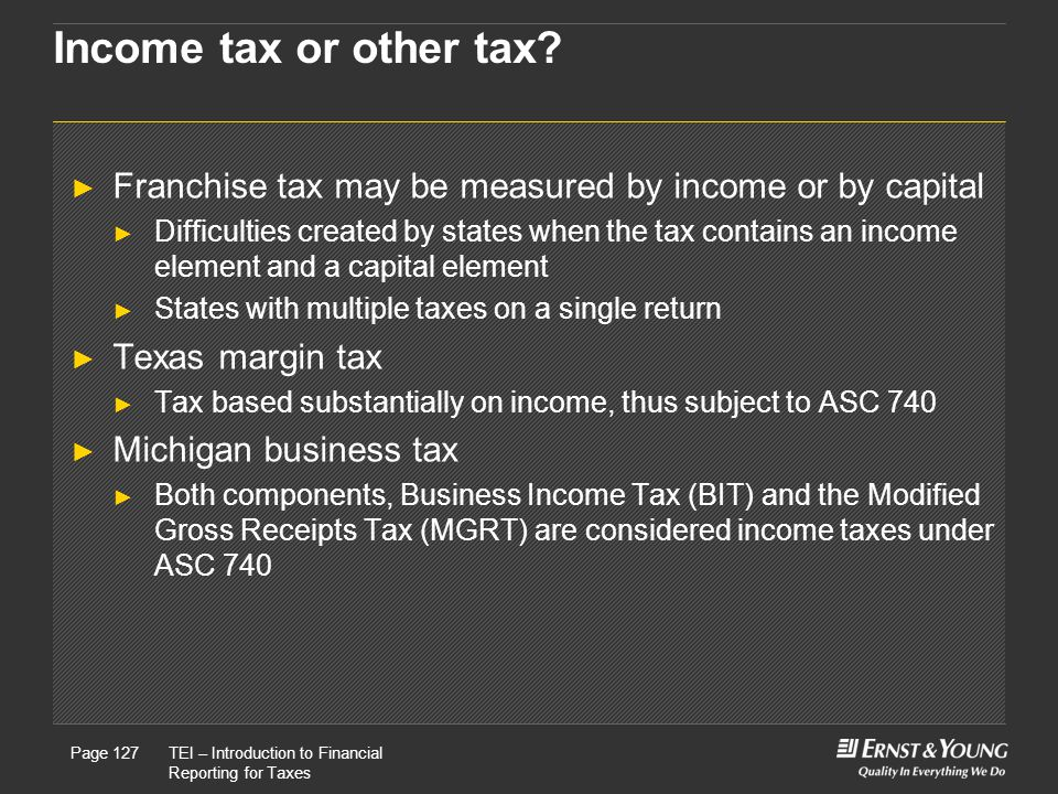 Income tax or other tax Franchise tax may be measured by income or by capital.