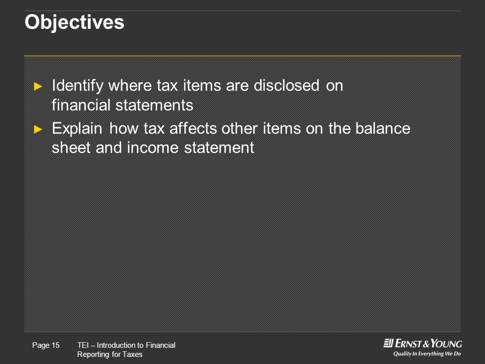 Objectives Identify where tax items are disclosed on financial statements.