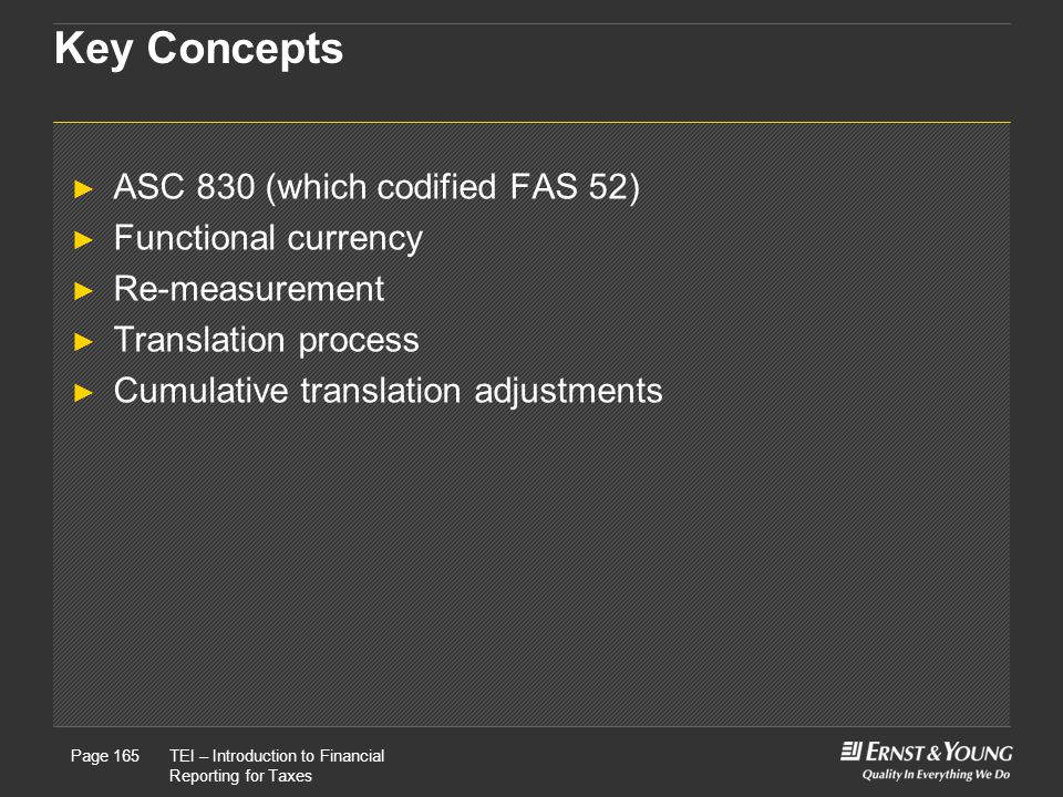 Key Concepts ASC 830 (which codified FAS 52) Functional currency