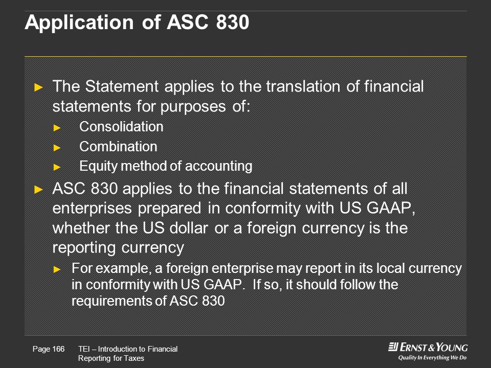 Application of ASC 830 The Statement applies to the translation of financial statements for purposes of: