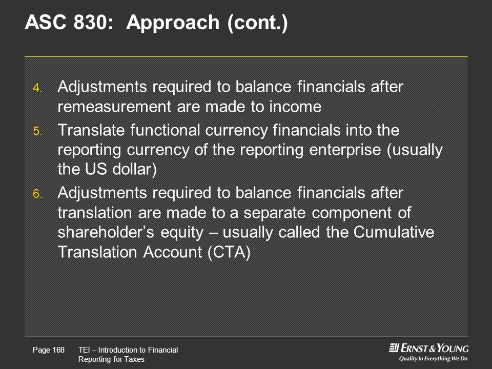 ASC 830: Approach (cont.) Adjustments required to balance financials after remeasurement are made to income.