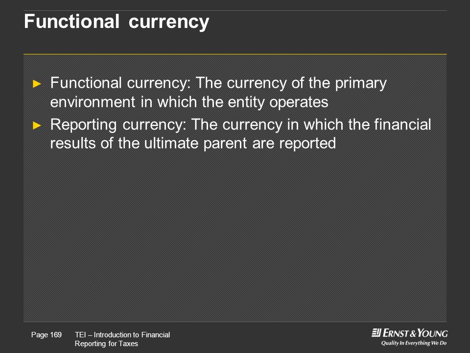 Functional currency Functional currency: The currency of the primary environment in which the entity operates.