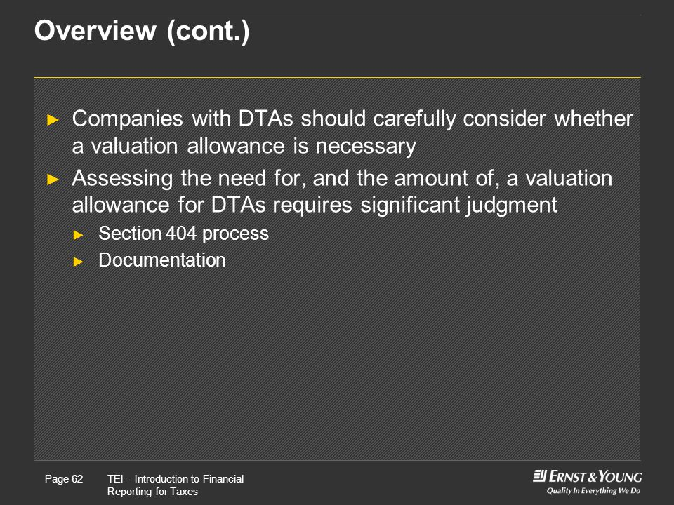 Overview (cont.) Companies with DTAs should carefully consider whether a valuation allowance is necessary.