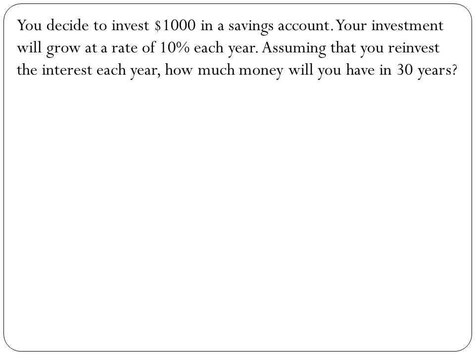 You decide to invest $1000 in a savings account