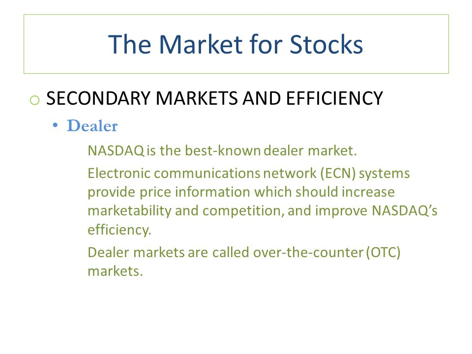 The Market for Stocks Secondary Markets and Efficiency Dealer
