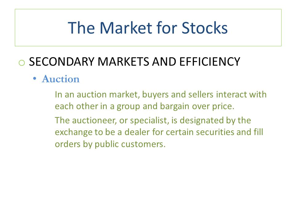 The Market for Stocks Secondary Markets and Efficiency Auction