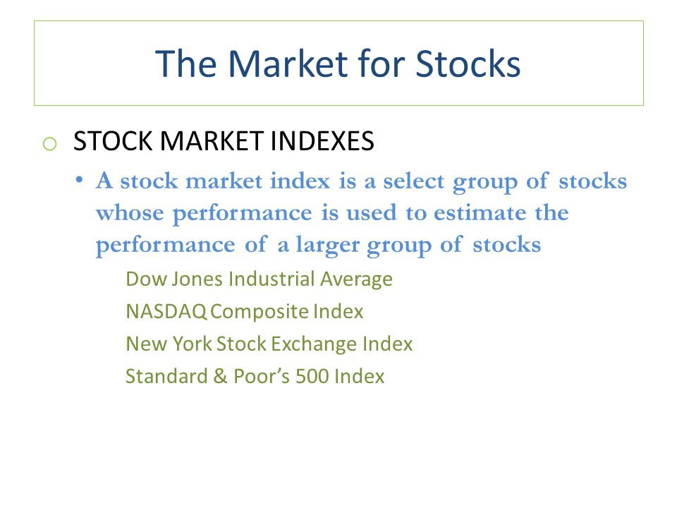 The Market for Stocks Stock Market Indexes