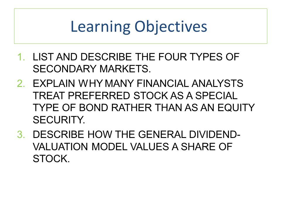 Learning Objectives List and describe the four types of secondary markets.