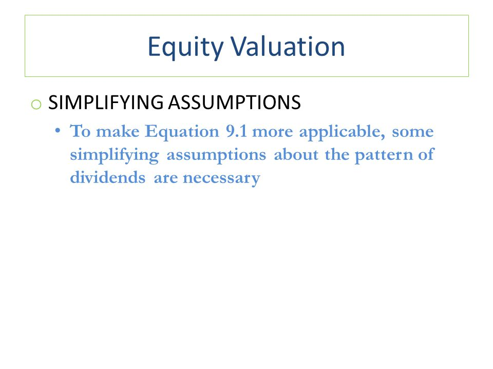 Equity Valuation Simplifying assumptions
