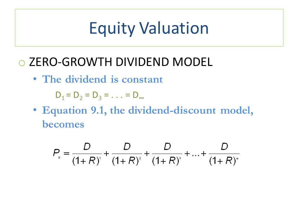 Equity Valuation Zero-Growth Dividend Model The dividend is constant