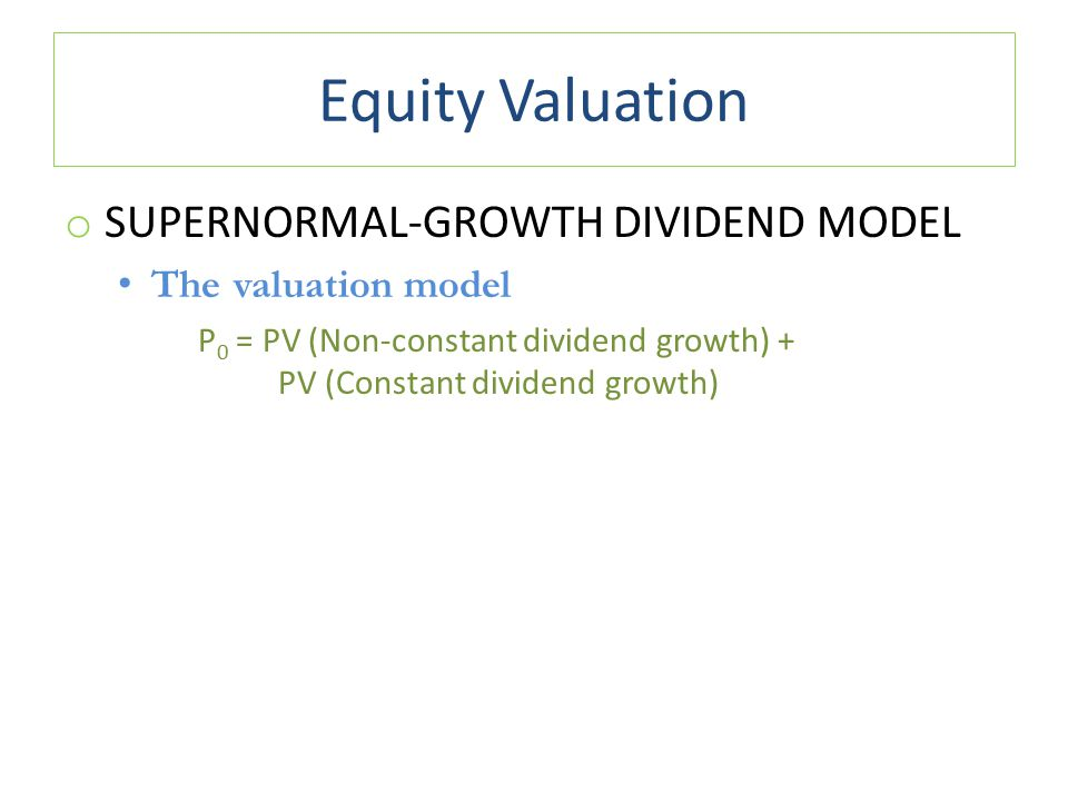 Equity Valuation Supernormal-Growth Dividend Model The valuation model