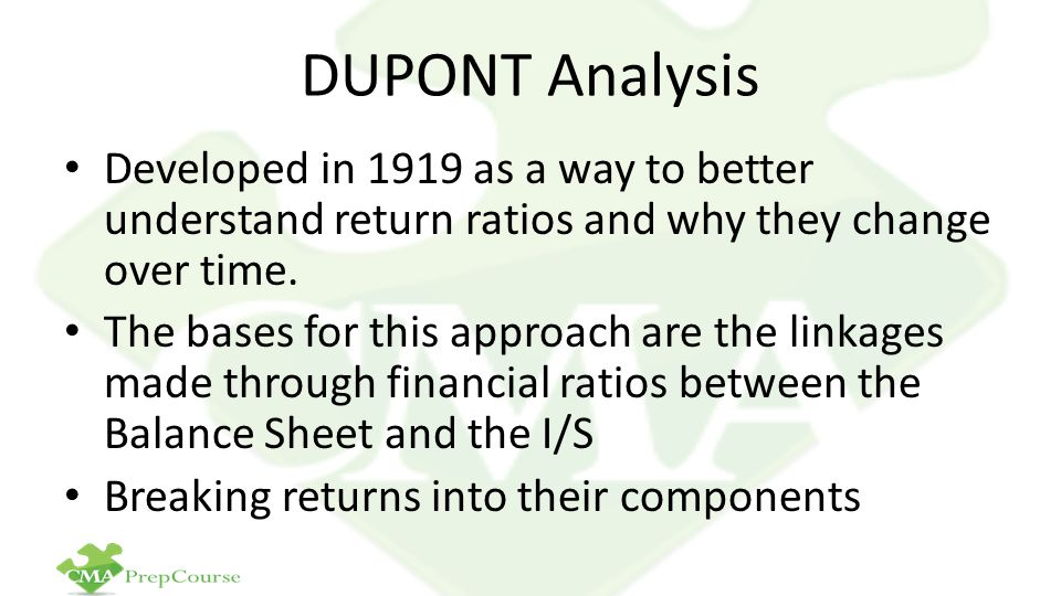 DUPONT Analysis Developed in 1919 as a way to better understand return ratios and why they change over time.