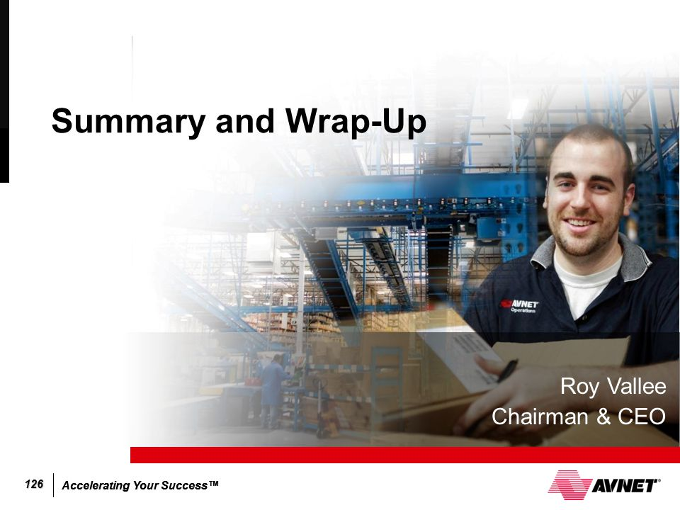 Summary and Wrap-Up Roy Vallee Chairman & CEO