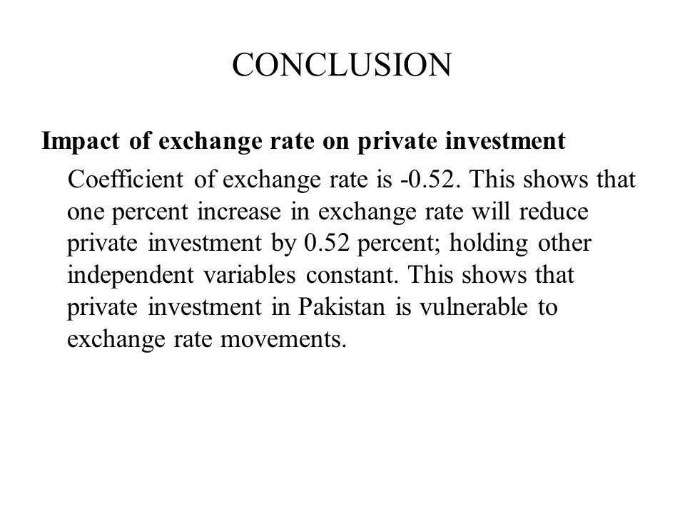CONCLUSION Impact of exchange rate on private investment