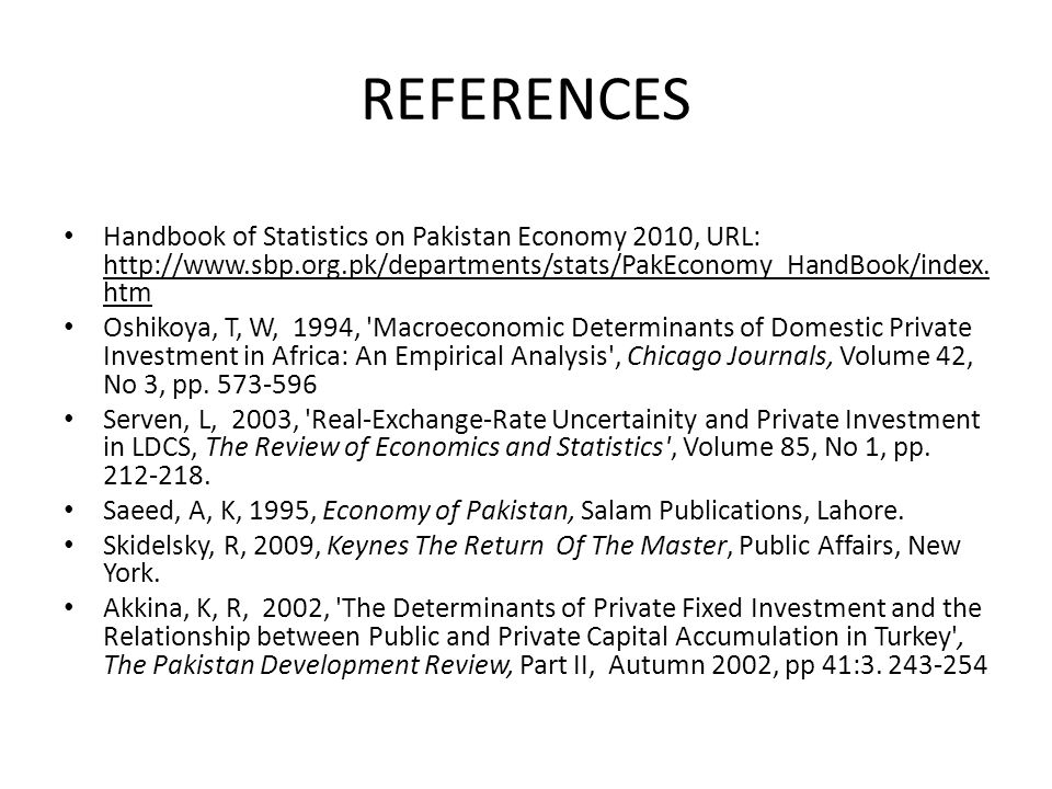 REFERENCES Handbook of Statistics on Pakistan Economy 2010, URL: http://www.sbp.org.pk/departments/stats/PakEconomy_HandBook/index.htm.