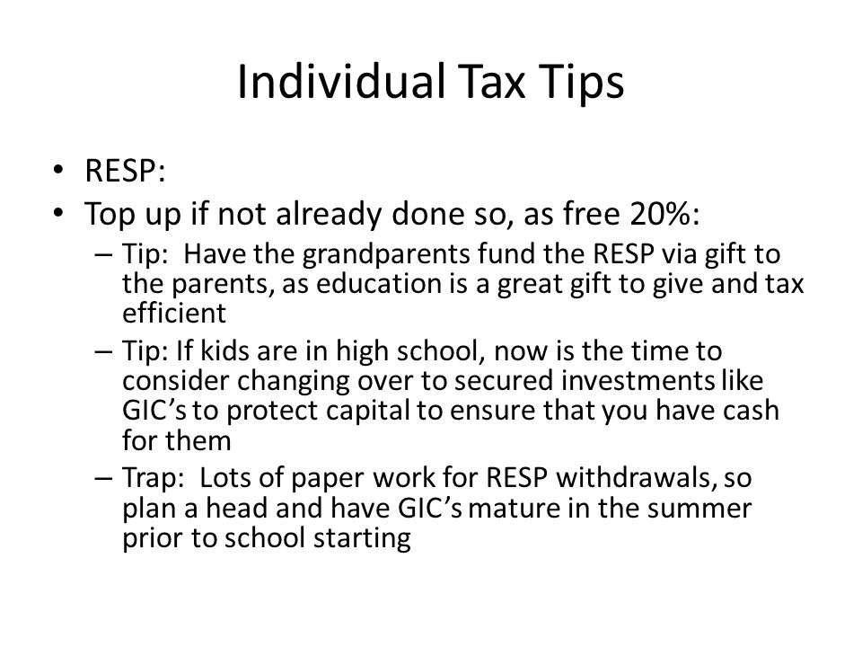 Individual Tax Tips RESP: Top up if not already done so, as free 20%: