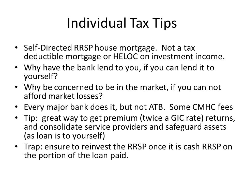 Individual Tax Tips Self-Directed RRSP house mortgage. Not a tax deductible mortgage or HELOC on investment income.