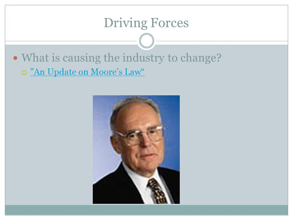 Driving Forces What is causing the industry to change
