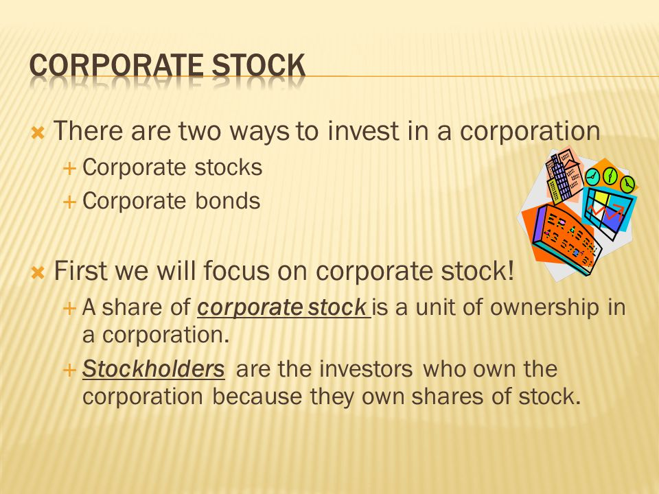 Corporate Stock There are two ways to invest in a corporation