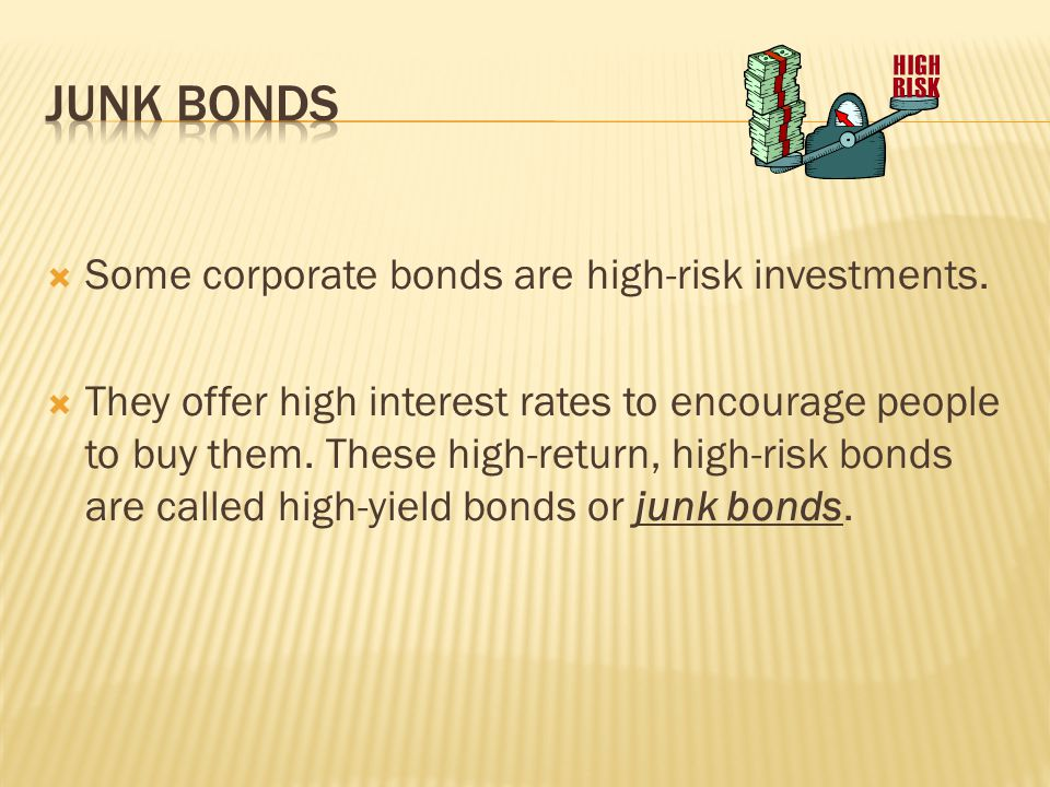 Junk bonds Some corporate bonds are high-risk investments.