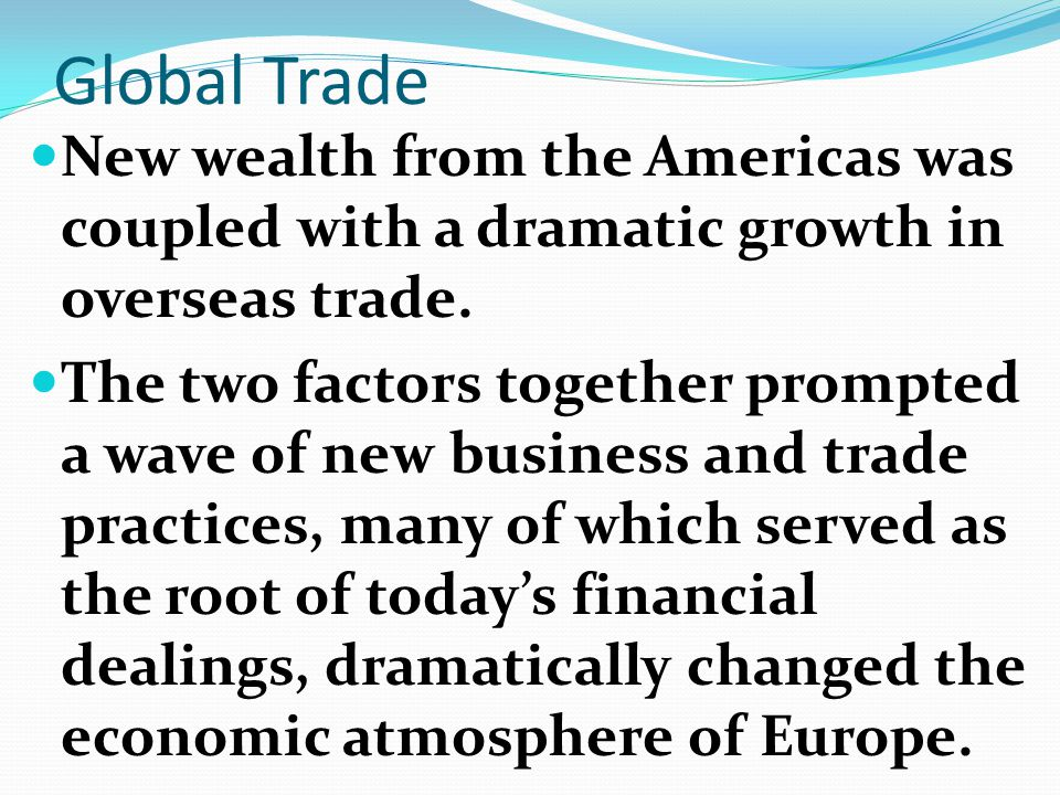 Global Trade New wealth from the Americas was coupled with a dramatic growth in overseas trade.