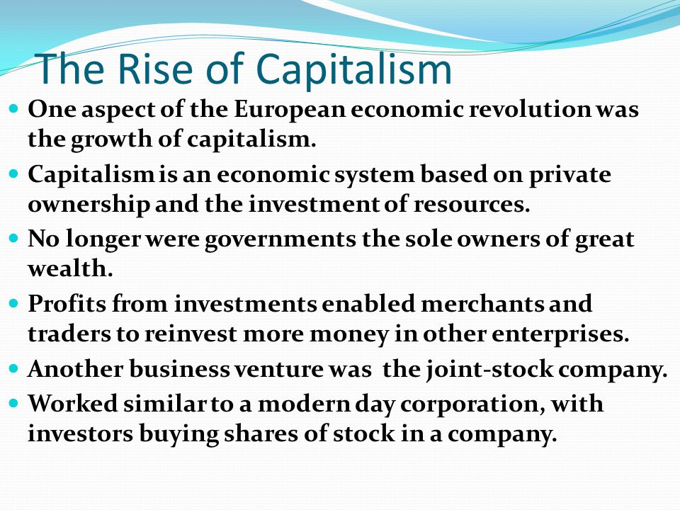 The Rise of Capitalism One aspect of the European economic revolution was the growth of capitalism.