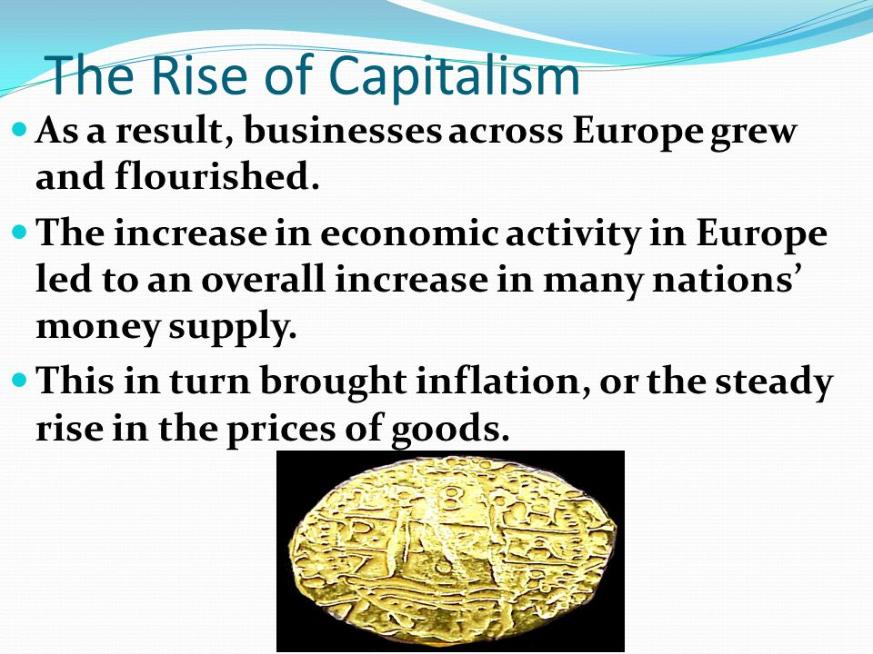 The Rise of Capitalism As a result, businesses across Europe grew and flourished.