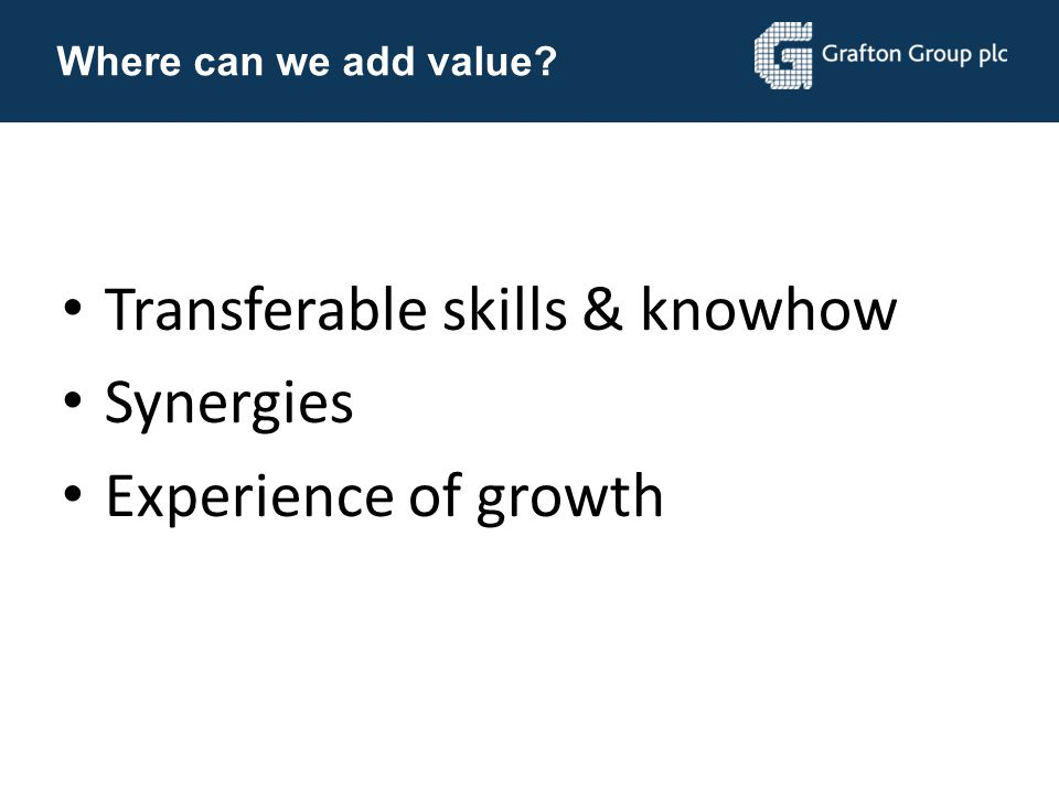 Transferable skills & knowhow Synergies Experience of growth