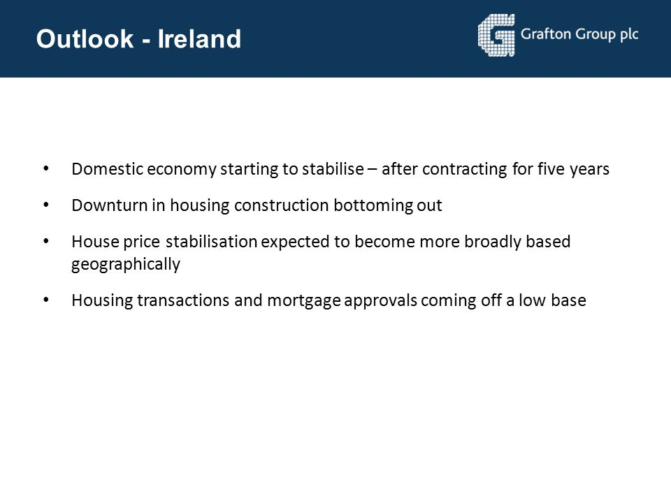 Outlook - Ireland Domestic economy starting to stabilise – after contracting for five years. Downturn in housing construction bottoming out.