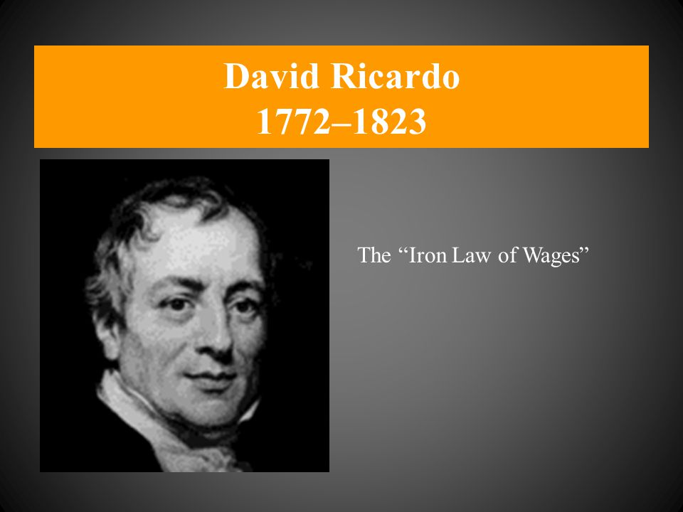 David Ricardo 1772–1823 The Iron Law of Wages