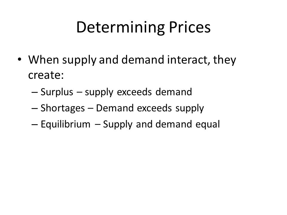 Determining Prices When supply and demand interact, they create: