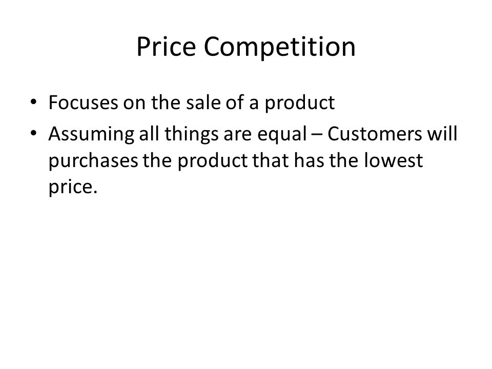 Price Competition Focuses on the sale of a product