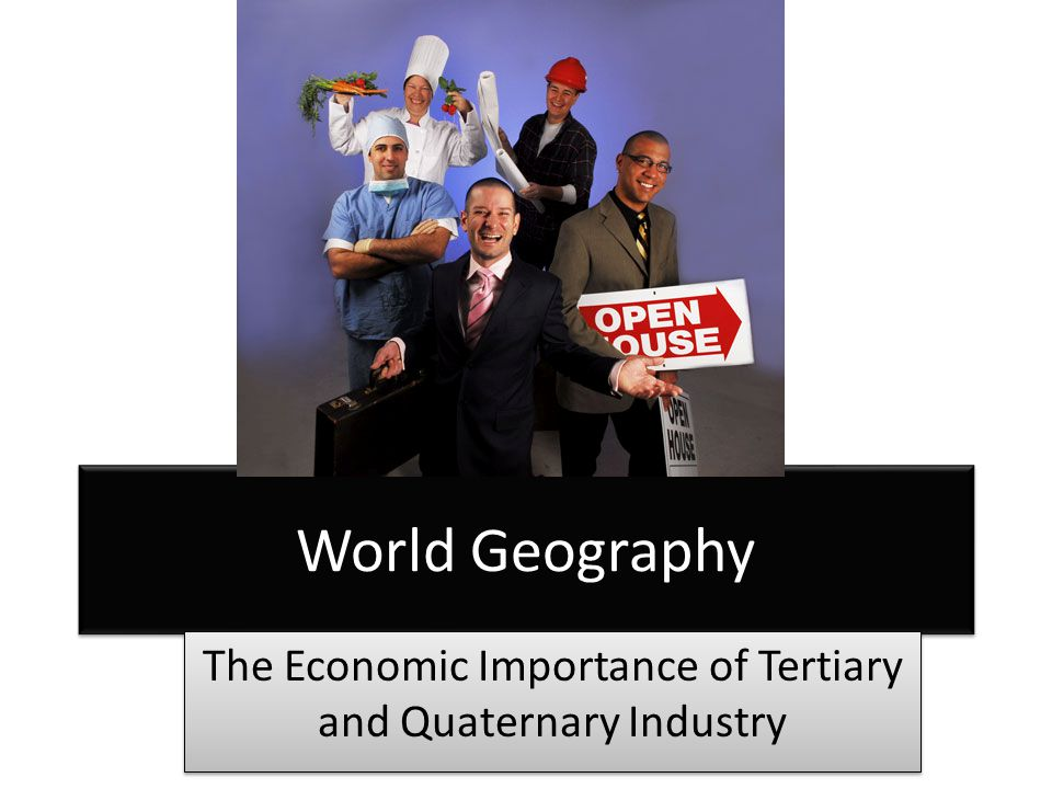 The Economic Importance of Tertiary and Quaternary Industry