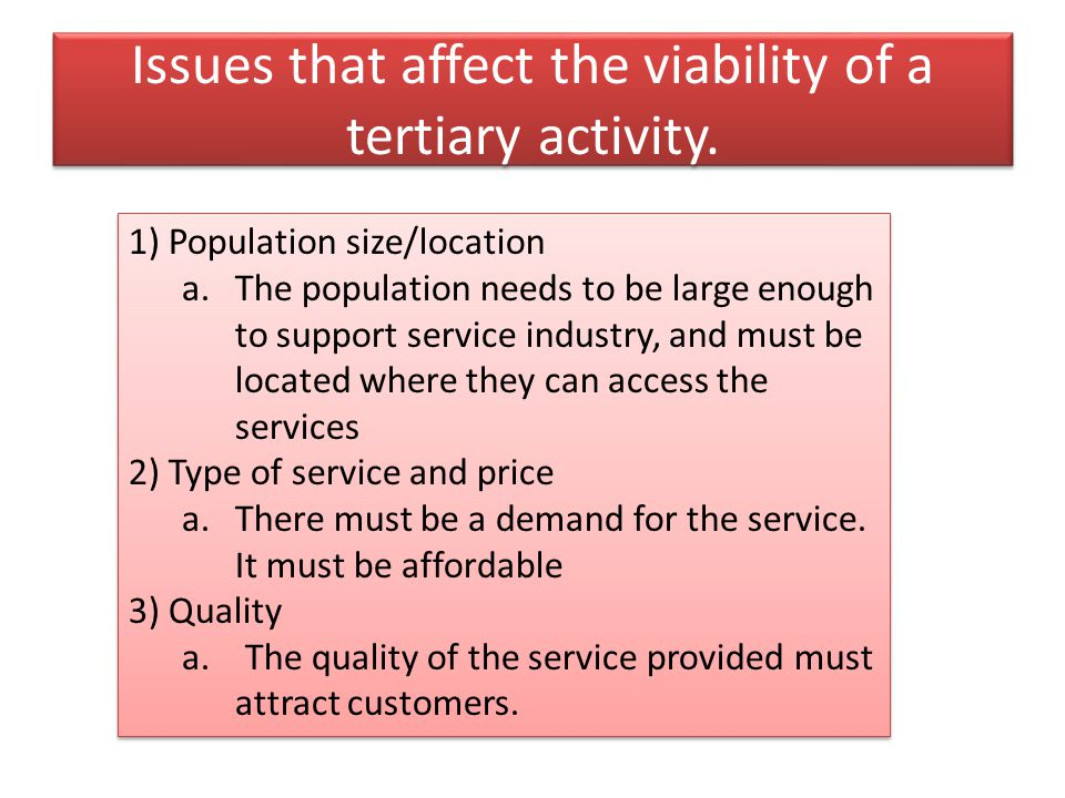 Issues that affect the viability of a tertiary activity.