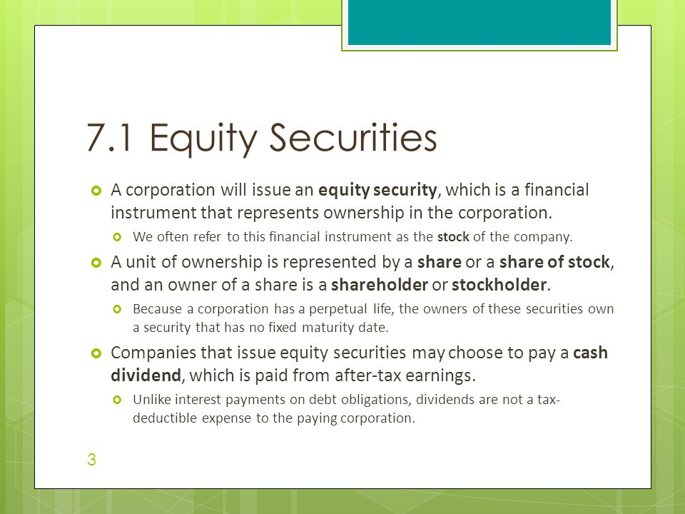 7.1 Equity Securities A corporation will issue an equity security, which is a financial instrument that represents ownership in the corporation.