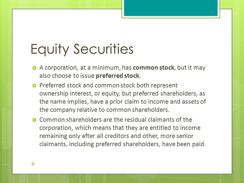 Equity Securities A corporation, at a minimum, has common stock, but it may also choose to issue preferred stock.