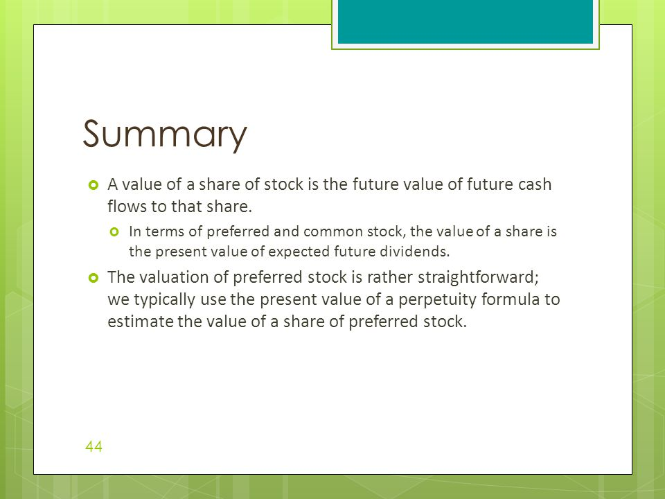 Summary A value of a share of stock is the future value of future cash flows to that share.