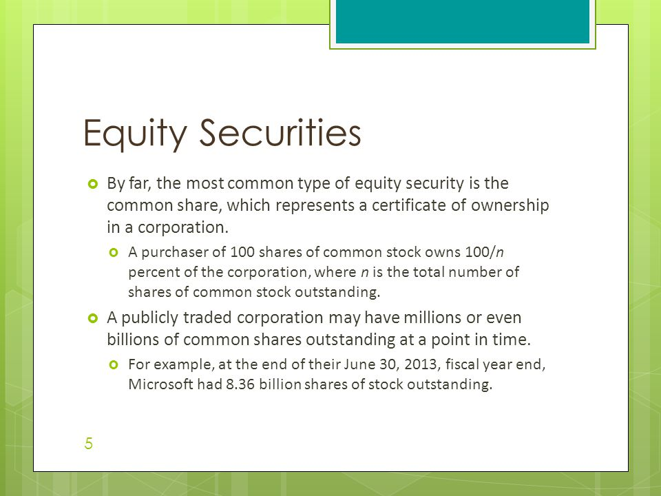 Equity Securities By far, the most common type of equity security is the common share, which represents a certificate of ownership in a corporation.