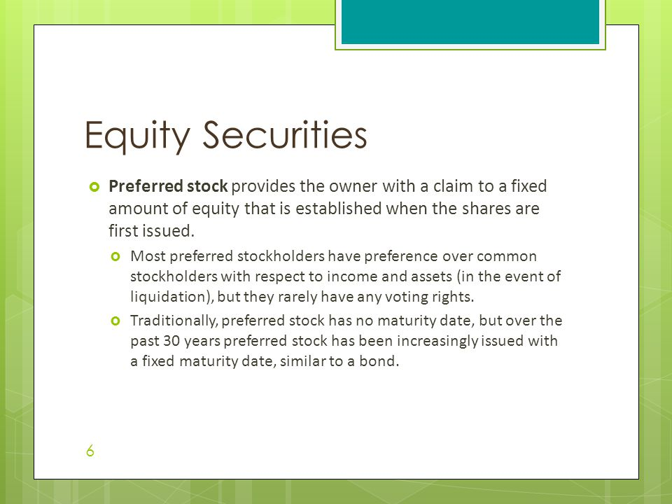 Equity Securities Preferred stock provides the owner with a claim to a fixed amount of equity that is established when the shares are first issued.