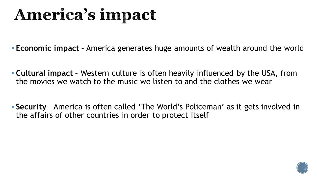 America's impact Economic impact – America generates huge amounts of wealth around the world.