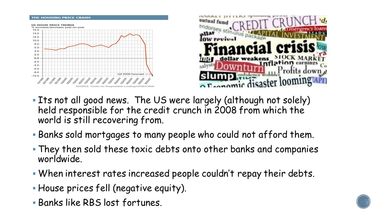 Its not all good news. The US were largely (although not solely) held responsible for the credit crunch in 2008 from which the world is still recovering from.