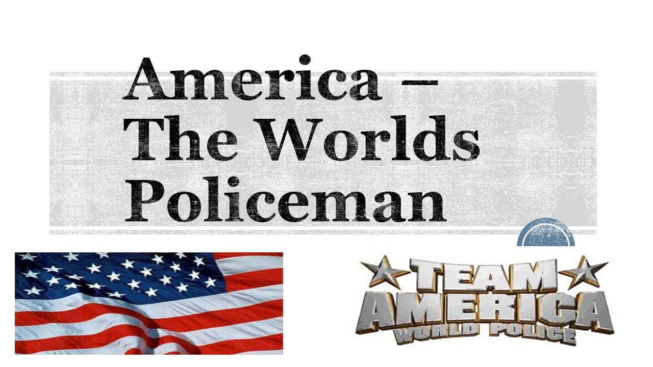 America – The Worlds Policeman