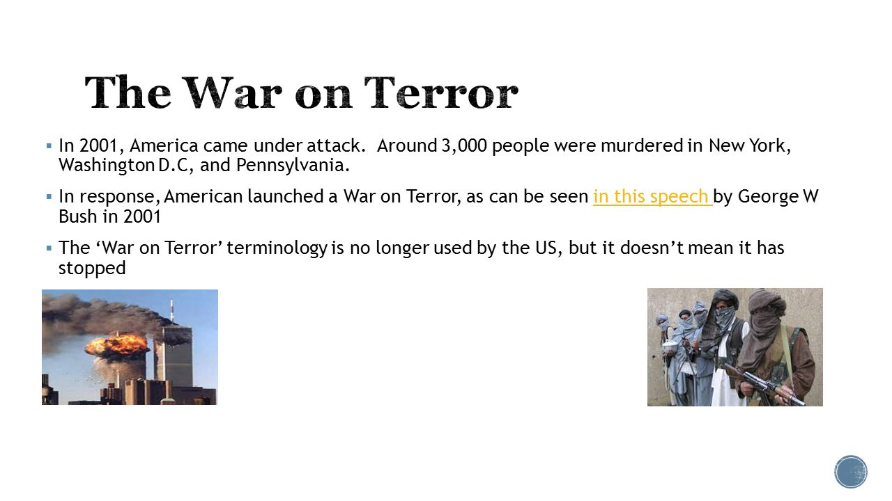 The War on Terror In 2001, America came under attack. Around 3,000 people were murdered in New York, Washington D.C, and Pennsylvania.